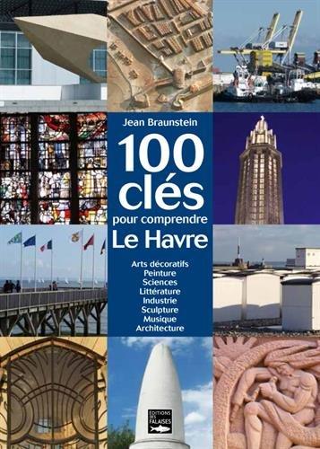 100 CLES POUR COMPRENDRE LE HAVRE par Jean BRAUNSTEIN