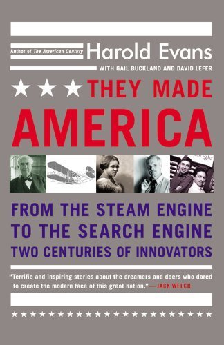 They Made America: From the Steam Engine to the Search Engine: Two Centuries of Innovators by Harold Evans (2006-05-09)