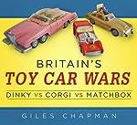 Britain's Toy Car Wars - Dinky vs Corgi vs Matchbox de Giles Chapman