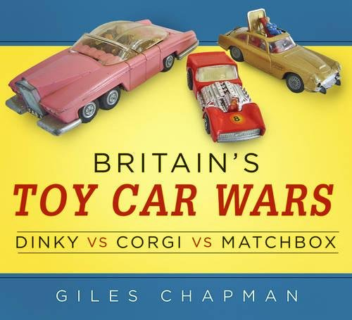 Britain's Toy Car Wars: Dinky vs Corgi vs Matchbox par Giles Chapman