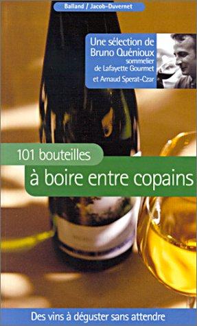 101 bouteilles à boire entre copains : Des vins à déguster sans attendre