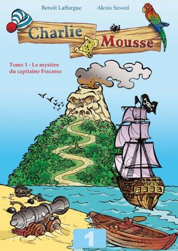 Charlie Mousse - Tome 1 - L'énigme du capitaine Fracasse (Les aventures de Charlie Mousse)