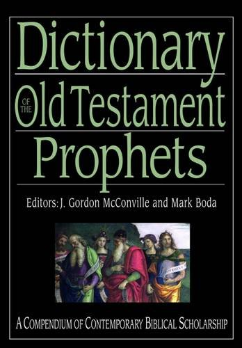 Dictionary of the Old Testament: Prophets: A Compendium of Contemporary Biblical Scholarship (Biblical Dictionaries Series) -