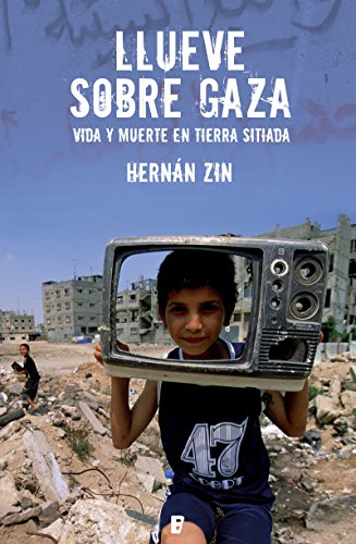 Llueve sobre Gaza: Vida y muerte en tierra sitiada por Hernán Zin