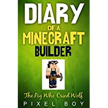 Minecraft Diary: Diary of a Minecraft Builder - The Pig Who Cried Wolf (English Edition)