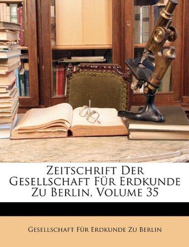 Zeitschrift Der Gesellschaft Fr Erdkunde Zu Berlin, Volume 35