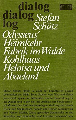 Odysseus' Heimkehr, Fabrik im Walde, Kohlhaas, Heloisa und Abaelard (Stücke)