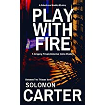 Play With Fire: A Gripping Private Detective Mystery (Between Two Thieves Private Investigator Crime Thriller series Book 3)