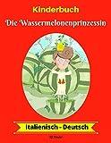 Kinderbuch: Die Wassermelonenprinzessin  Eine zweisprachige Geschichte in Italienisch-Deutsch mit Illustrationen Alter: 3 bis 7  Ein Wassermelonenabenteuer: spannend, lustig und unglaublich  1. Warum wurde dieses Bilderbuch zweisprachig in Italienis...