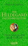 Der Hildegard-Fastenbegleiter: Wie die Seele gesundet und der Körper heilt