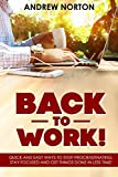 BACK TO WORK! : QUICK AND EASY WAYS TO STOP PROCRASTINATING, STAY FOCUSED AND GET THINGS DONE IN LESS TIME!