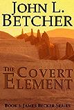 The Covert Element (James Becker Suspense/Thriller Series Book 3)