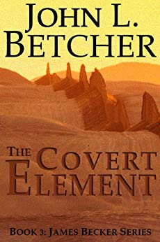 The Covert Element (James Becker Suspense/Thriller Series Book 3) (English Edition) par [Betcher, John L.]