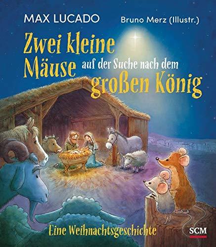 Zwei kleine Mäuse auf der Suche nach dem großen König: Eine Weihnachtsgeschichte (Weihnachten für Kinder - Bilderbücher für 3- bis 6-Jährige)