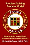 Problem Solving Model for Business: Systematically solve difficult problems (Customer Service Excellence Book 3) (English Edition)