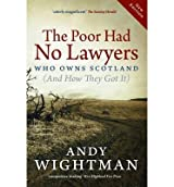 [ The Poor Had No Lawyers Who Owns Scotland and How They Got it ] [ THE POOR HAD NO LAWYERS WHO OWNS SCOTLAND AND HOW THEY GOT IT ] BY Wightman, Andy ( AUTHOR ) Apr-18-2013 Paperback