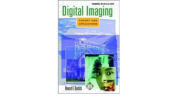 Digital Imaging  Theory and Applications  Amazon.co.uk  Howard E. Burdick   9780079130594  Books a66a5a17e68