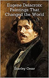 Eugene Delacroix: Paintings That Changed the World