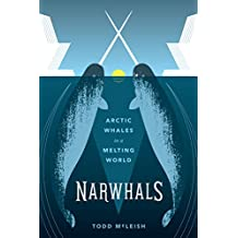 Narwhals: Arctic Whales in a Melting World (Samuel and Althea Stroum Books)