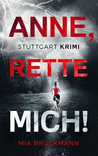 Anne, rette mich!: Kriminalroman (Ein Stuttgart Krimi 1)