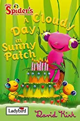 A Cloudy Day in Sunny Patch: Miss Spider and Her Sunny Patch Friends (Miss Spider & Her Sunny Patch) by David; Ladybird Books Staff Kirk (2005-10-06)