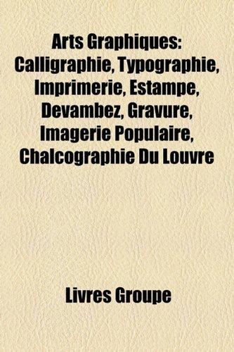 Arts Graphiques: Calligraphie, Typograph...