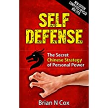 Self-Defense: The Secret Chinese Strategy of Personal Power (Deadly Attack Survival, self defense, self defense for women Book 1) (English Edition)