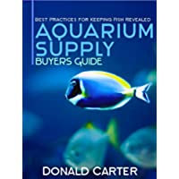 Aquarium Supply Buyers Guide - Best Practices for Keeping Fish Revealed (English Edition)