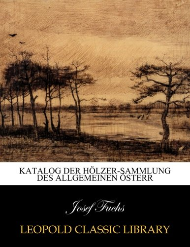 Katalog Der Hölzer-sammlung Des Allgemeinen österr