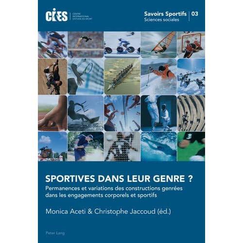 Sportives Dans Leur Genre ?: Permanences Et Variations Des Constructions Genrées Dans Les Engagements Corporels Et Sportifs