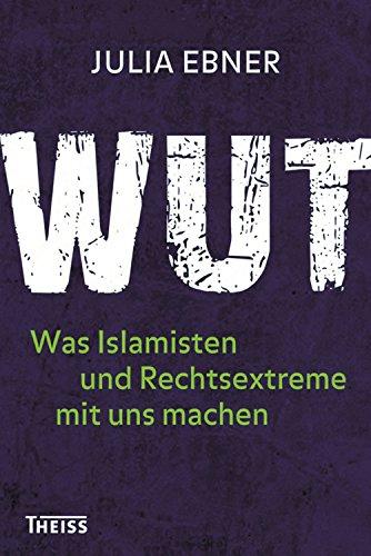 Wut: Was Islamisten und Rechtsextreme mit uns machen