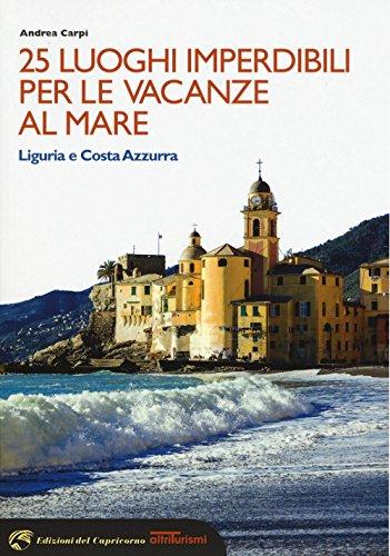 25 luoghi imperdibili per le vacanze al mare. Liguria e Costa Azzurra