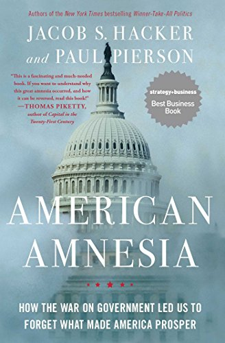 american-amnesia-how-the-war-on-government-led-us-to-forget-what-made-america-prosper
