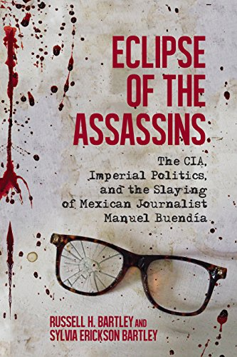 Eclipse of the Assassins: The CIA, Imperial Politics, and the Slaying of Mexican Journalist Manuel Buendía (English Edition)