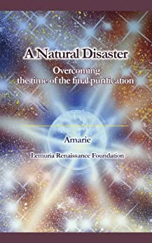 A Natural Disaster - Overcoming the time of the final purification (English Edition) par [Amarie]