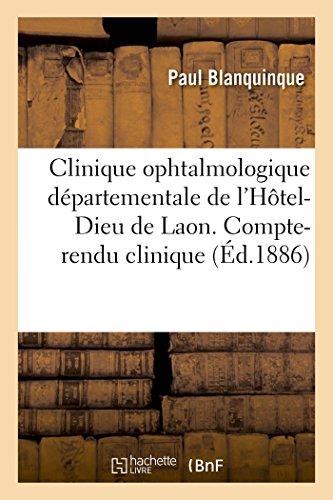 Clinique ophtalmologique départementale de l'Hôtel-Dieu de Laon. Compte-rendu clinique par Paul Blanquinque