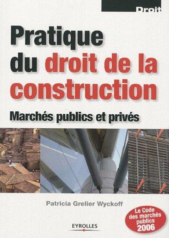 Pratique du droit de la construction : Marchs publics et privs