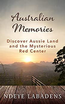 Australian Memories: Discover Aussie Land and the Mysterious Red Center (Travels and Adventures of Ndeye Labadens  Book 1) (English Edition) di [Labadens, Ndeye]