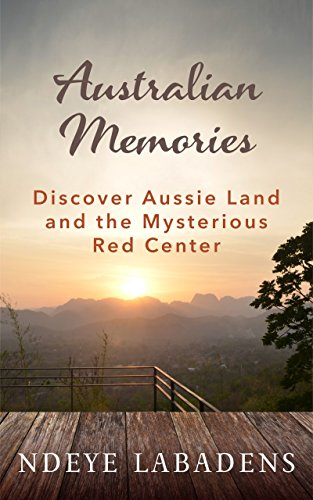 Australian Memories: Discover Aussie Land and the Mysterious Red Center (Travels and Adventures of Ndeye Labadens  Book 1) (English Edition)