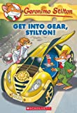 Get Into Gear, Stilton!: 54 (Geronimo Stilton)