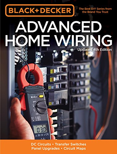 Black + Decker Advanced Home Wiring, Updated 4th Edition: DC Circuits * Transfer Switches * Panel Upgrades * Circuit Maps * More (Black & Decker Complete Guide) -
