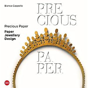 Carta preziosa. Il design del gioiello di carta. Ediz. italiana e inglese