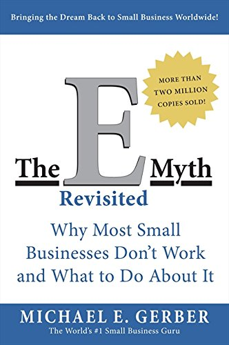 The E-Myth Revisited: Why Most Small Businesses Don't Work and What to Do About It par Michael E. Gerber