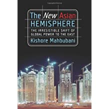 The New Asian Hemisphere: The Irresistible Shift of Global Power to the East by Kishore Mahbubani (2008-03-06)