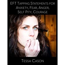 EFT Tapping Statements for Anxiety, Fear, Anger, Self Pity, Courage by Tessa Cason (2015-08-25)