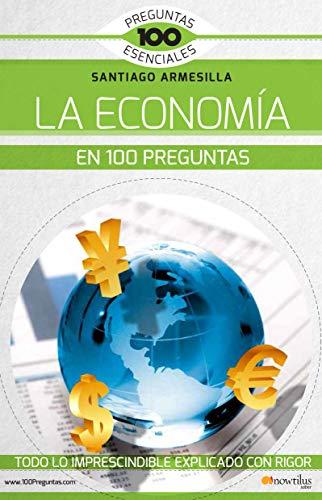 La economía en 100 preguntas por Santiago Javier Armesilla Conde