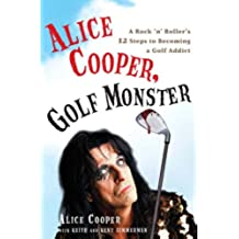 Alice Cooper, Golf Monster: A Rock 'n' Roller's 12 Steps to Becoming a Golf Addict (English Edition)