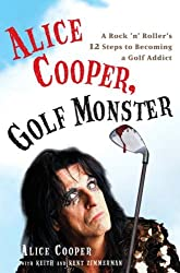 Alice Cooper, Golf Monster: A Rock 'n' Roller's 12 Steps to Becoming a Golf Addict by Alice Cooper (2007-05-01)