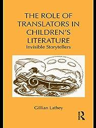 The Role of Translators in Children's Literature: Invisible Storytellers (Children's Literature and Culture)