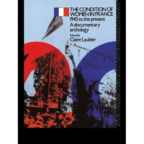 The Condition of Women in France: 1945 to the Present - A Documentary Anthology (Twentieth Century Texts)
